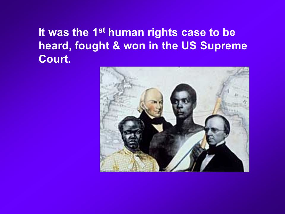 It was the 1st human rights case to be heard, fought & won in the US Supreme Court.