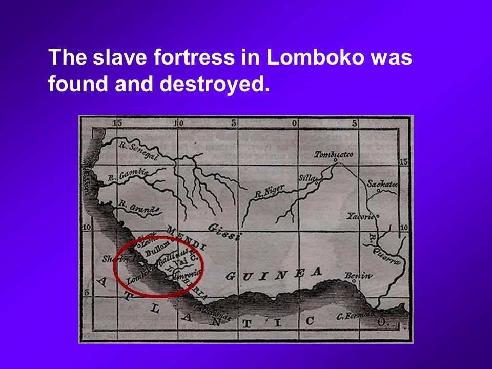The slave fortress in Lomboko was found and destroyed.