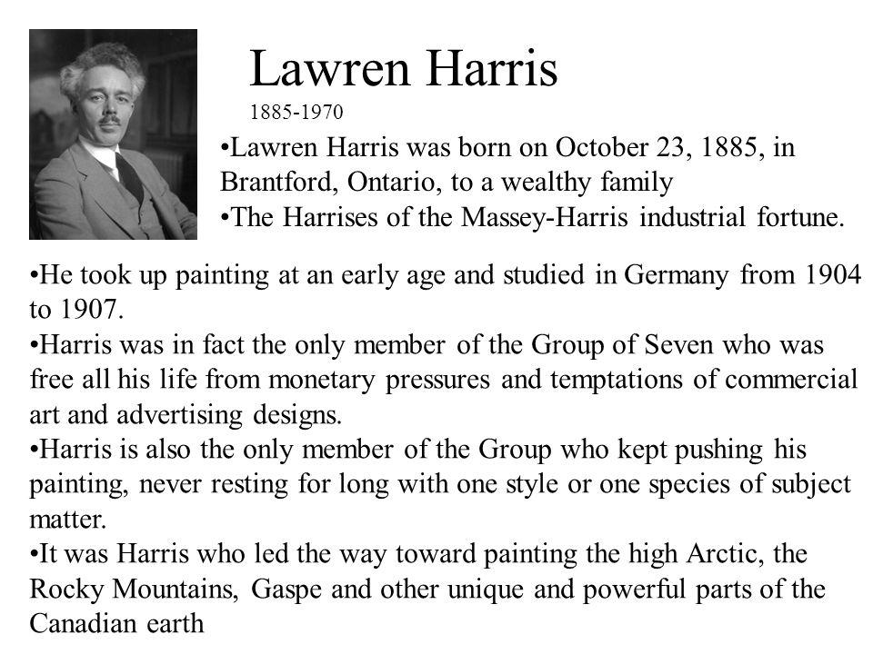 Lawren Harris 1885-1970. Lawren Harris was born on October 23, 1885, in Brantford, Ontario, to a wealthy family.