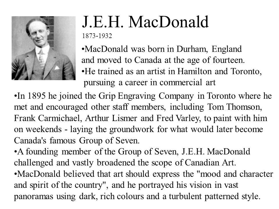 J.E.H. MacDonald MacDonald was born in Durham, England