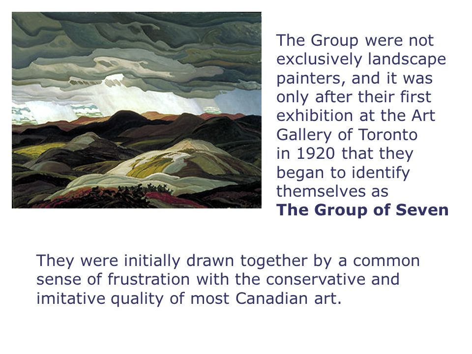 The Group were not exclusively landscape. painters, and it was only after their first exhibition at the Art Gallery of Toronto.