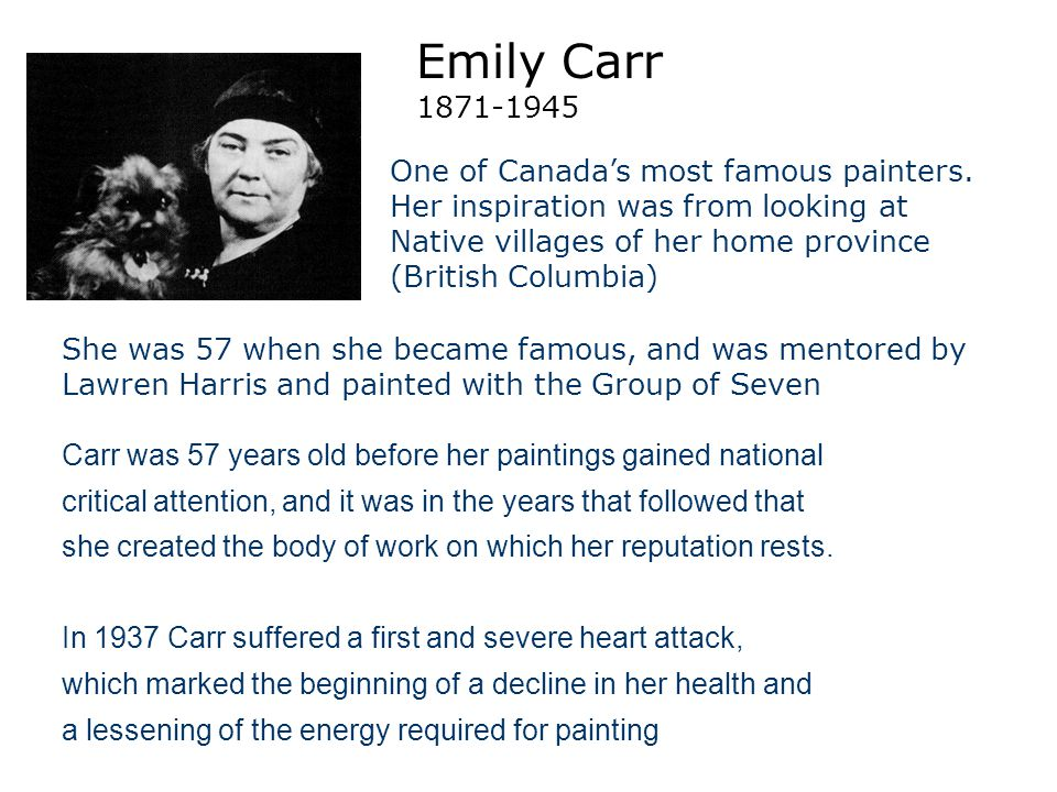 Emily Carr 1871-1945 One of Canada's most famous painters.