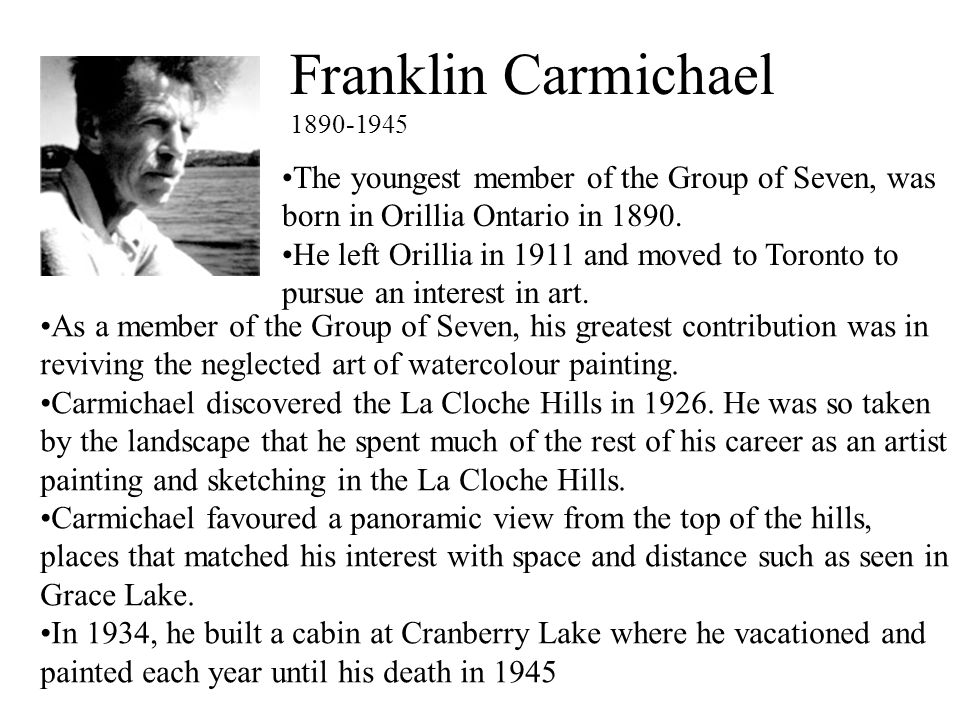 Franklin Carmichael 1890-1945. The youngest member of the Group of Seven, was born in Orillia Ontario in 1890.