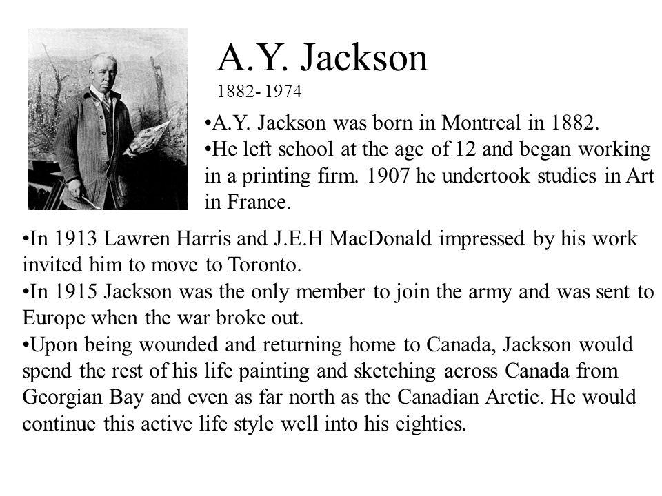 Y. Jackson A.Y. Jackson was born in Montreal in 1882.