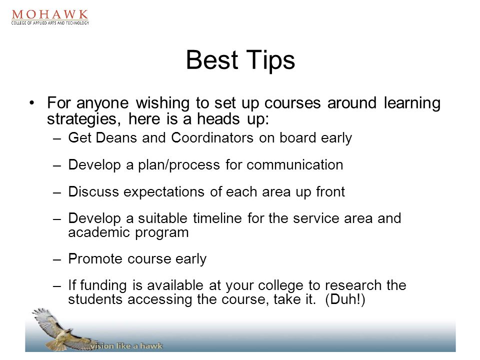 Best Tips For anyone wishing to set up courses around learning strategies, here is a heads up: Get Deans and Coordinators on board early.