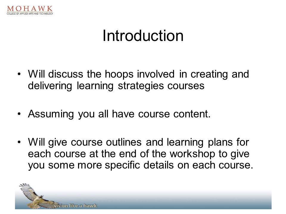 Introduction Will discuss the hoops involved in creating and delivering learning strategies courses.