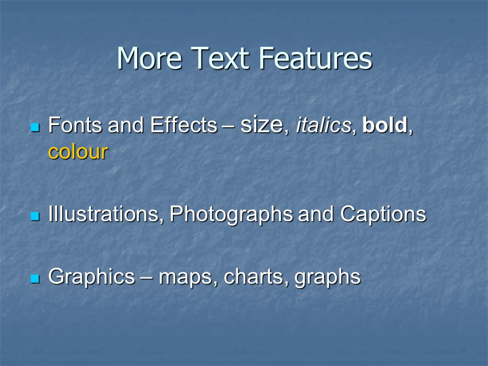 More Text Features Fonts and Effects – size, italics, bold, colour