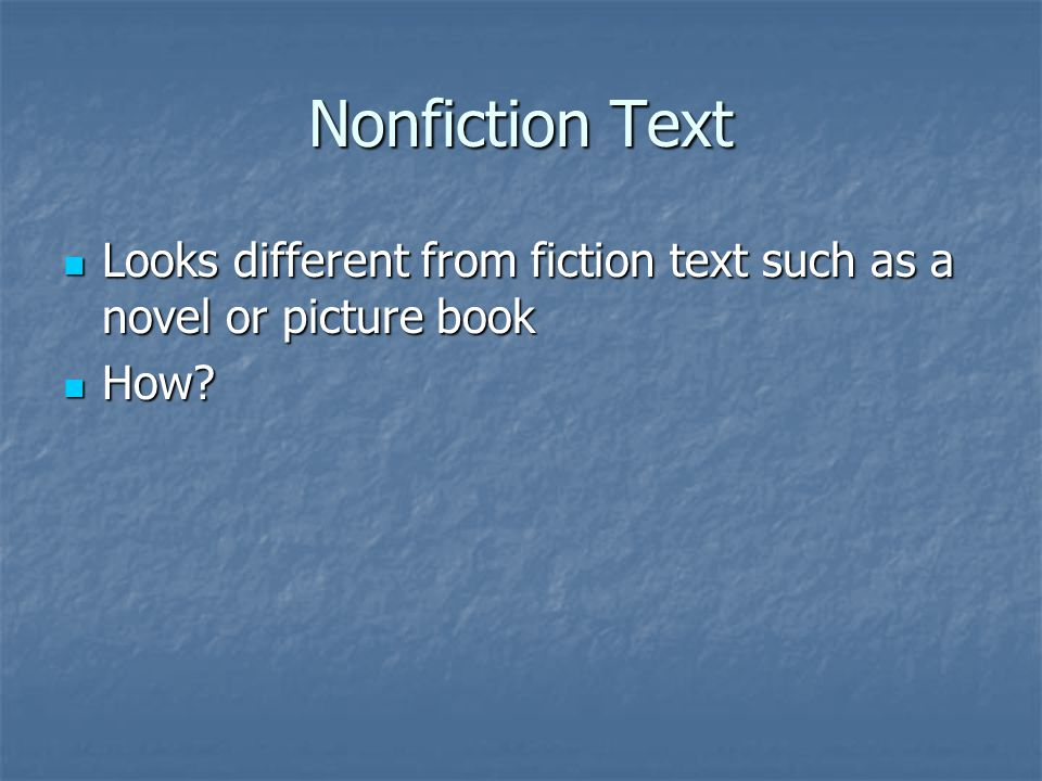 Nonfiction Text Looks different from fiction text such as a novel or picture book How