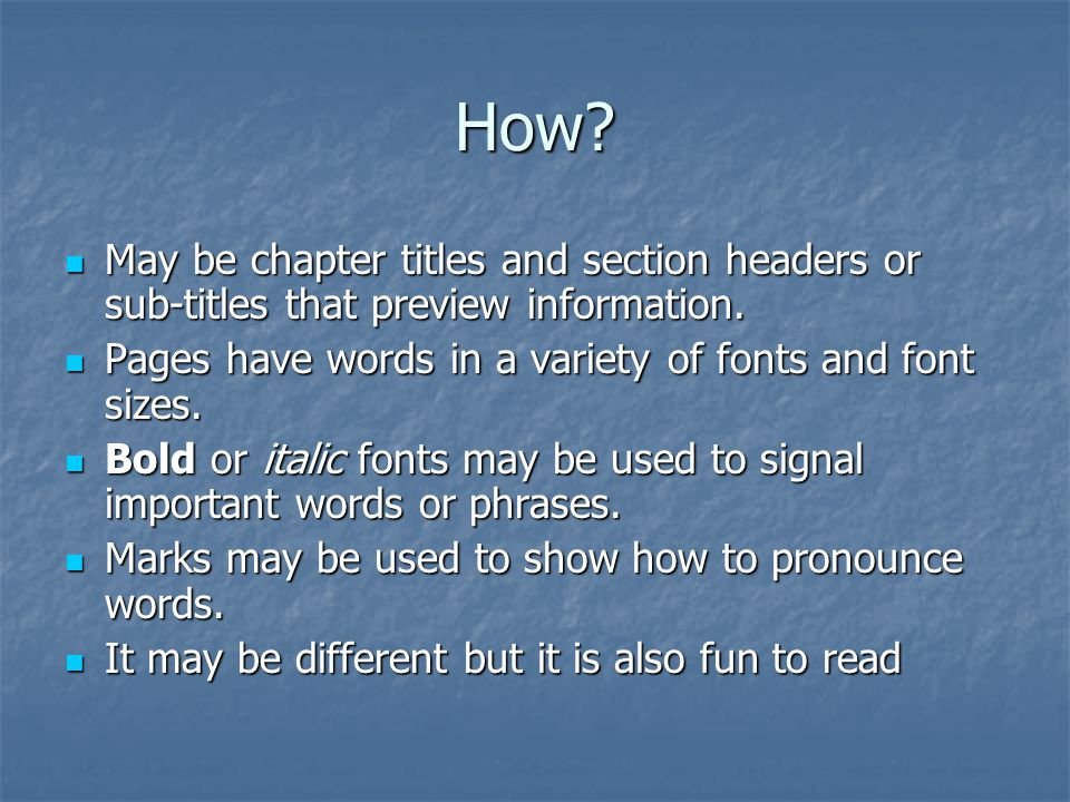 How May be chapter titles and section headers or sub-titles that preview information. Pages have words in a variety of fonts and font sizes.