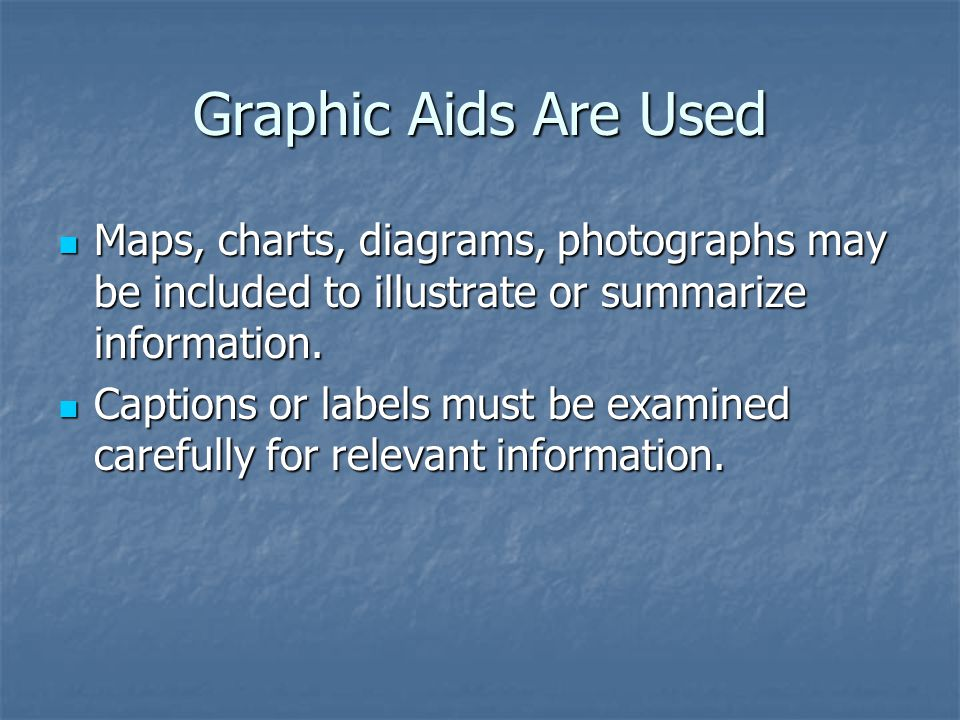 Graphic Aids Are Used Maps, charts, diagrams, photographs may be included to illustrate or summarize information.