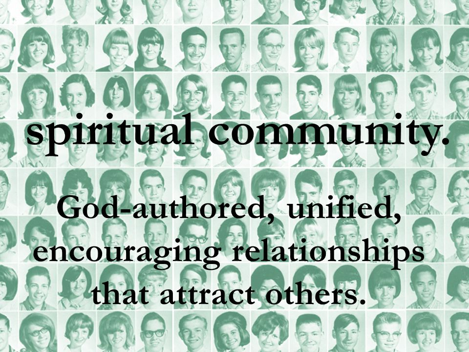 God-authored, unified, encouraging relationships that attract others.