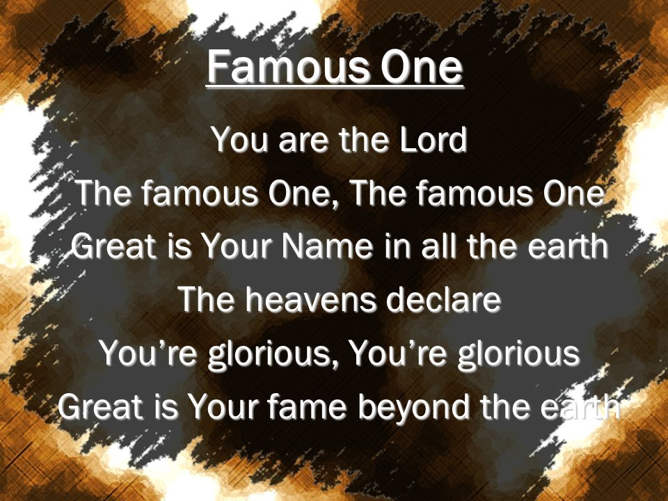 Famous One You are the Lord The famous One, The famous One