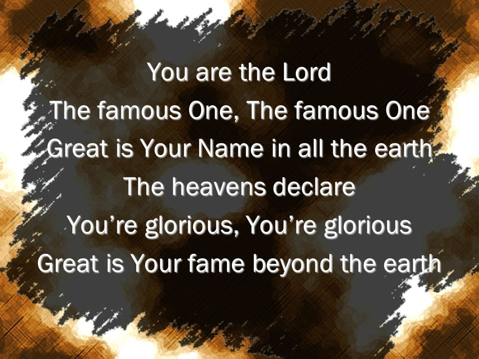 The famous One, The famous One Great is Your Name in all the earth