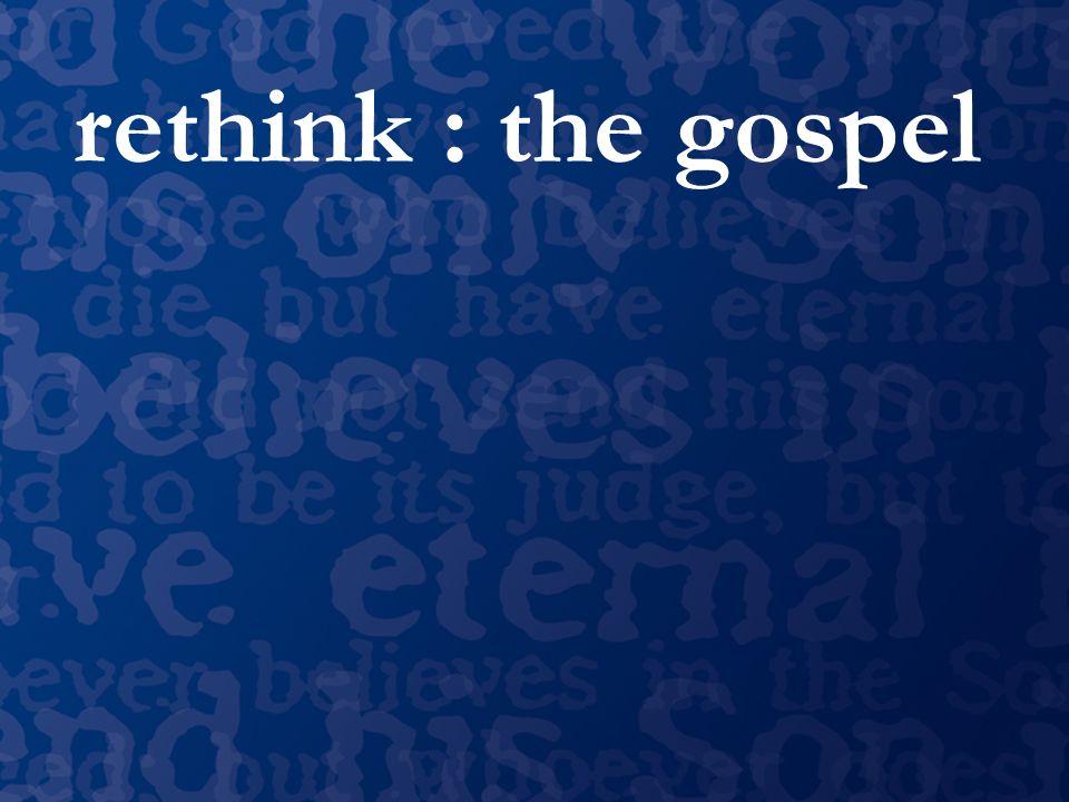 rethink : the gospel