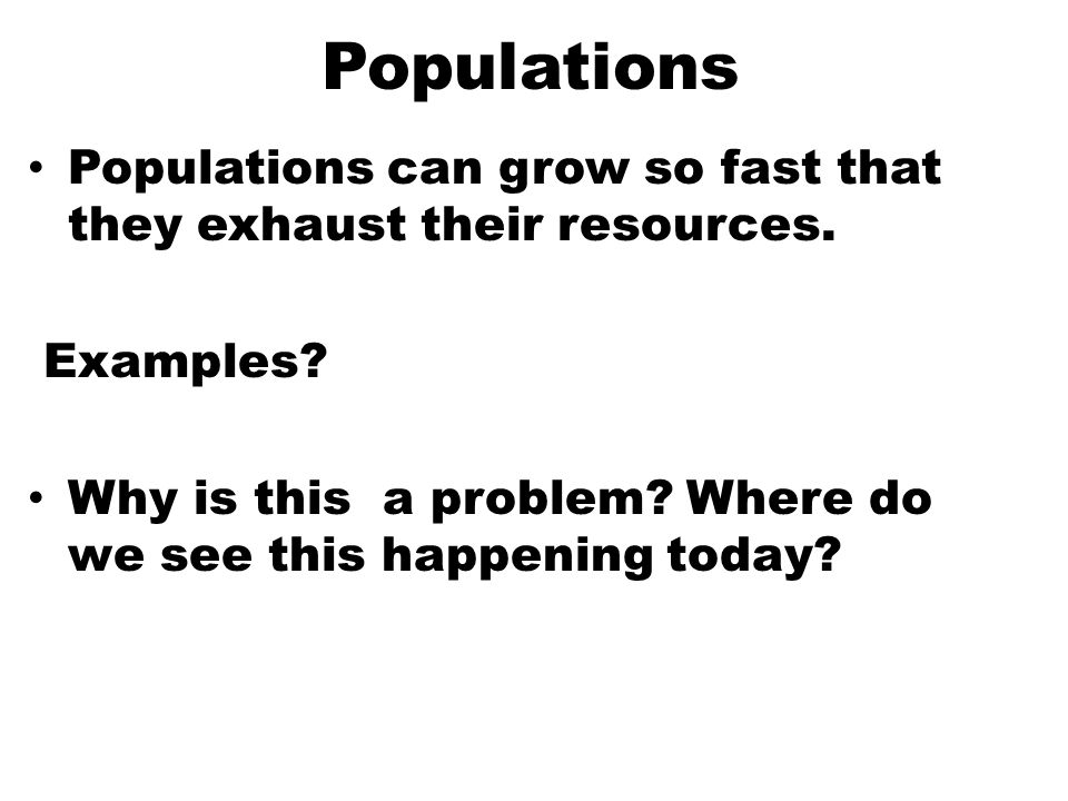 Populations Populations can grow so fast that they exhaust their resources.