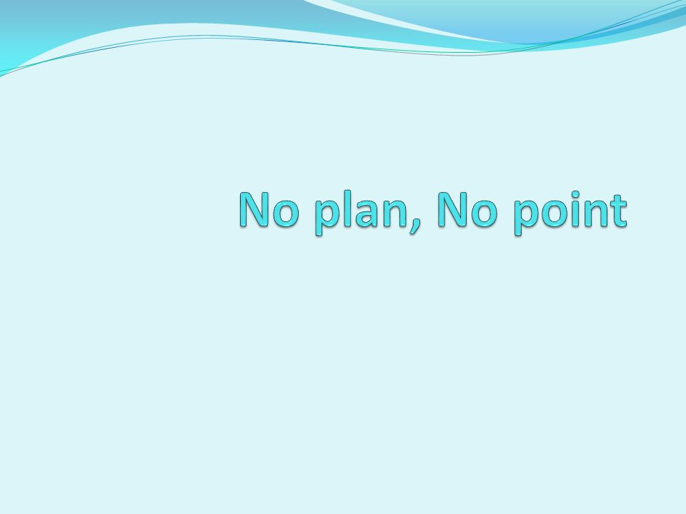 No plan, No point