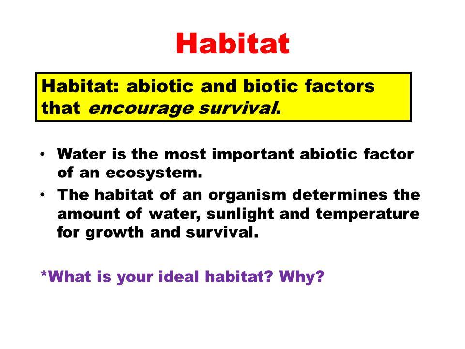 Habitat Habitat: abiotic and biotic factors that encourage survival.