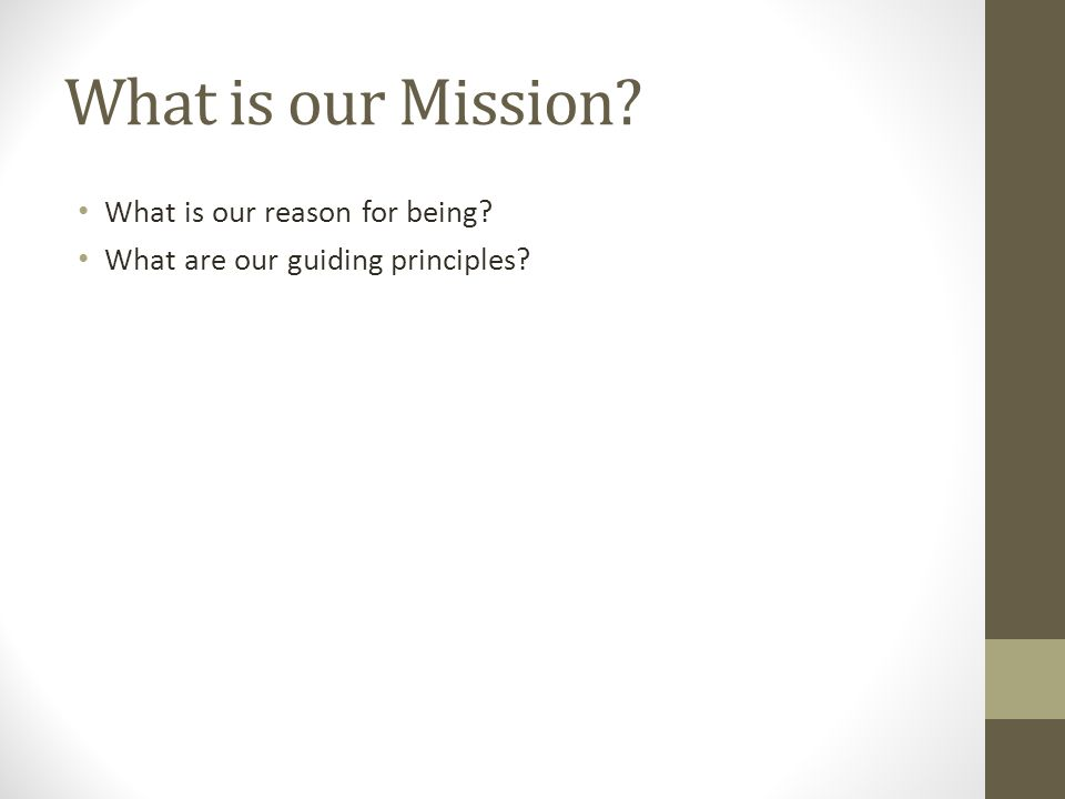 What is our Mission What is our reason for being