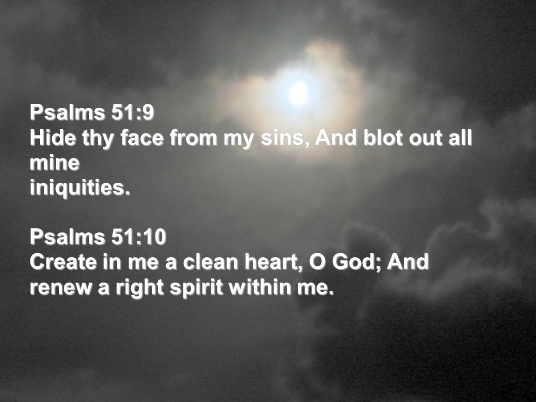 Hide thy face from my sins, And blot out all mine iniquities.