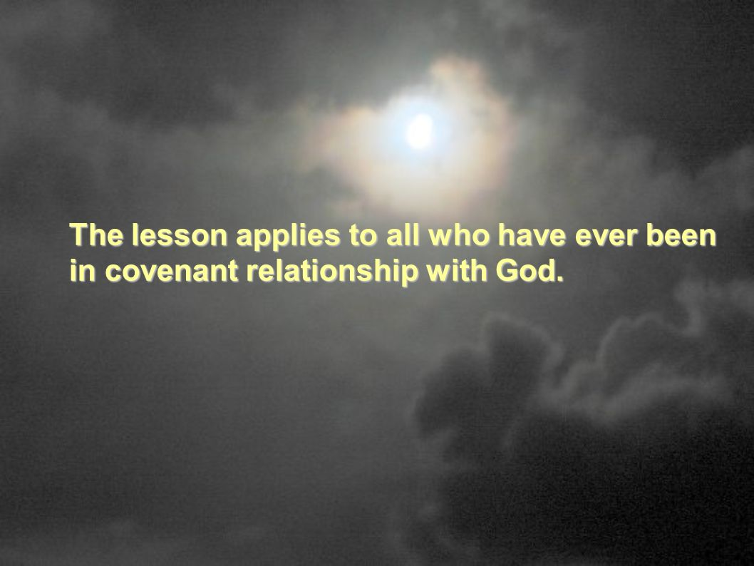 The lesson applies to all who have ever been in covenant relationship with God.