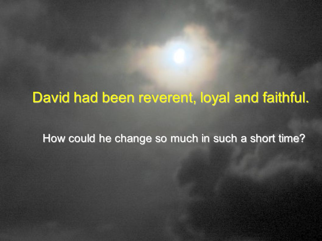 David had been reverent, loyal and faithful.