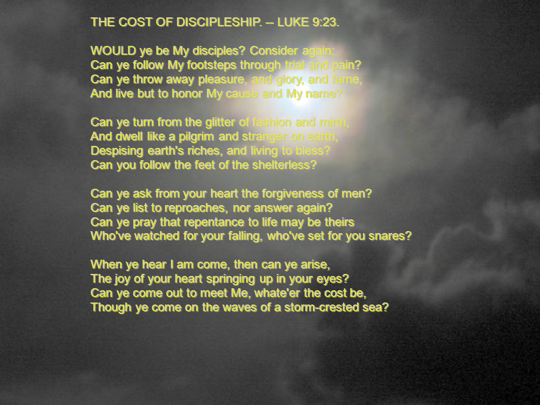 THE COST OF DISCIPLESHIP. -- LUKE 9:23.