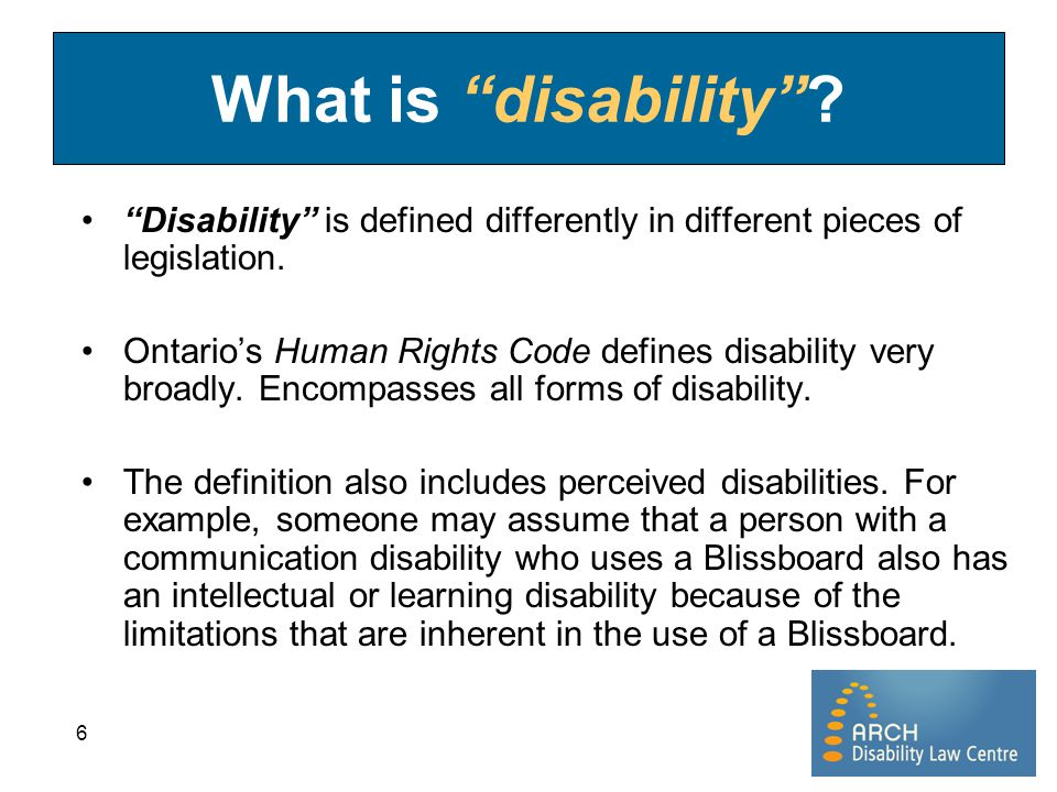What is disability Disability is defined differently in different pieces of legislation.