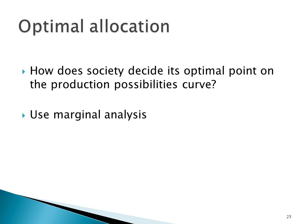 Optimal allocation How does society decide its optimal point on the production possibilities curve
