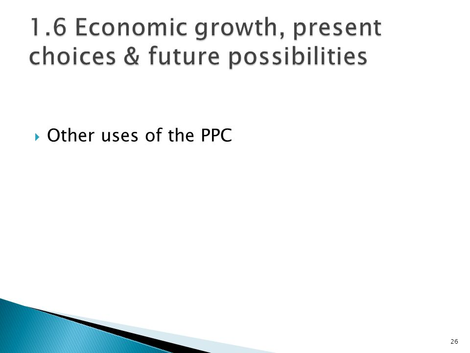1.6 Economic growth, present choices & future possibilities