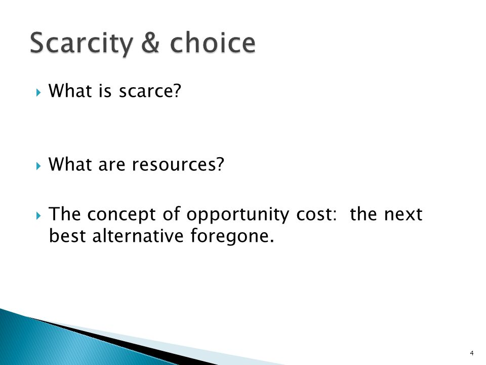 Scarcity & choice What is scarce What are resources