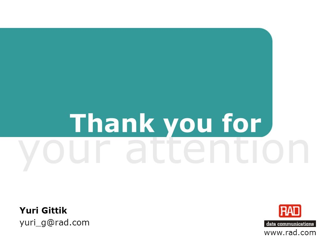 Thank you for your attention Yuri Gittik yuri_g@rad.com www.rad.com