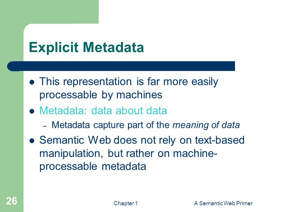 Explicit Metadata This representation is far more easily processable by machines. Metadata: data about data.