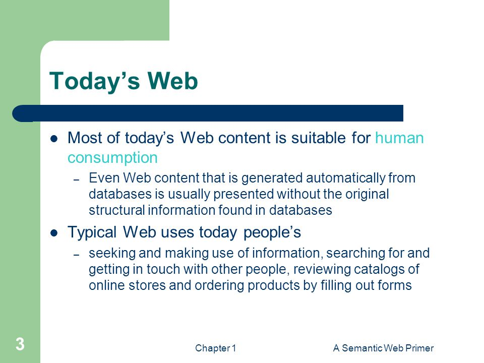 Today's Web Most of today's Web content is suitable for human consumption.