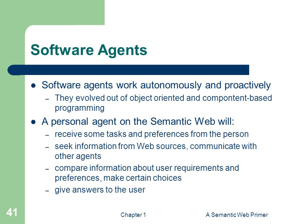 Software Agents Software agents work autonomously and proactively