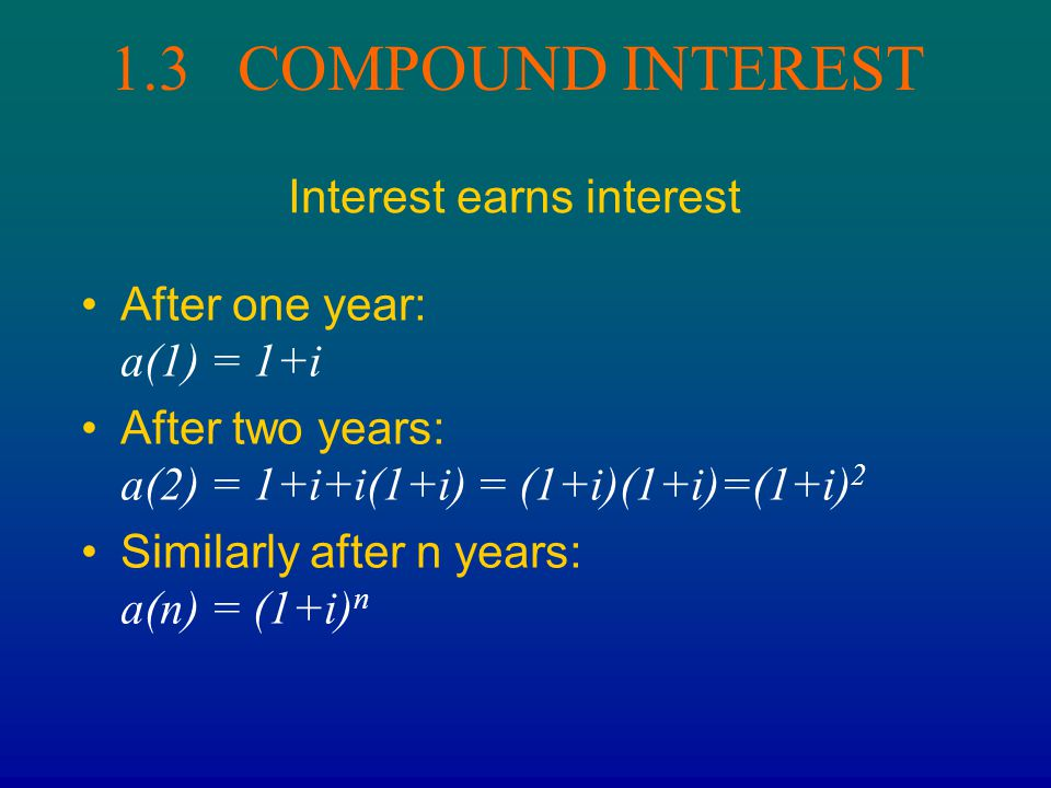 1.3 COMPOUND INTEREST Interest earns interest