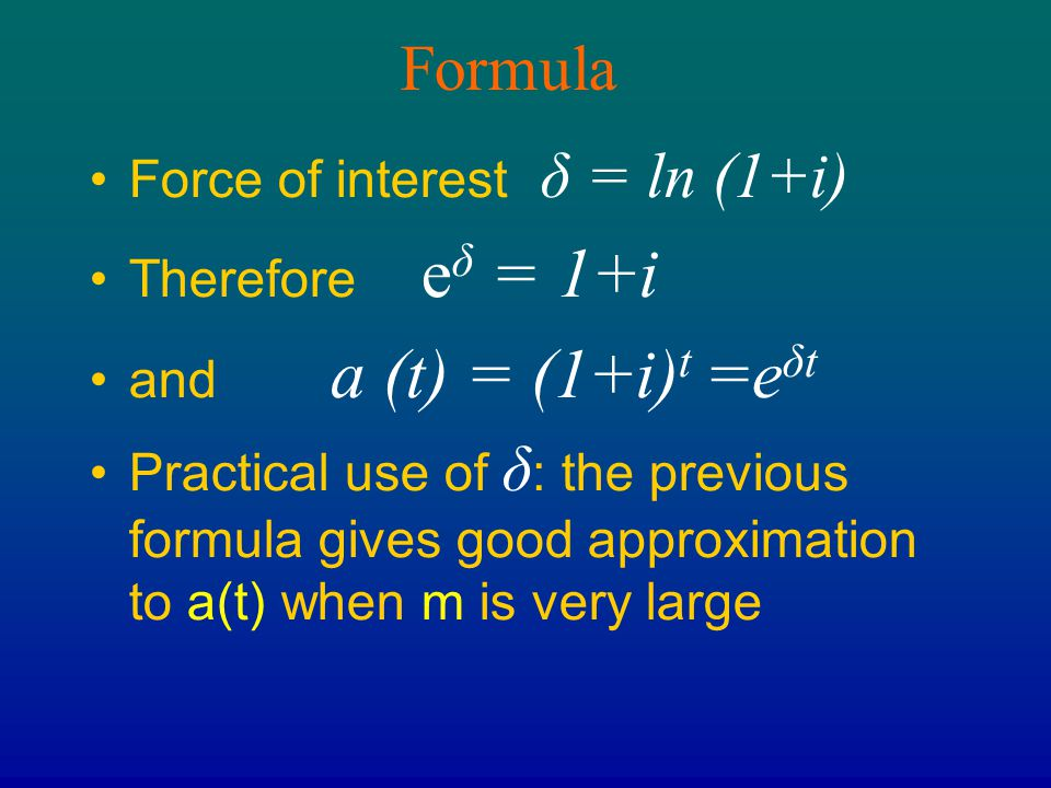 Formula Force of interest δ = ln (1+i) Therefore eδ = 1+i