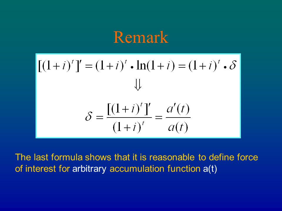 Remark The last formula shows that it is reasonable to define force of interest for arbitrary accumulation function a(t)