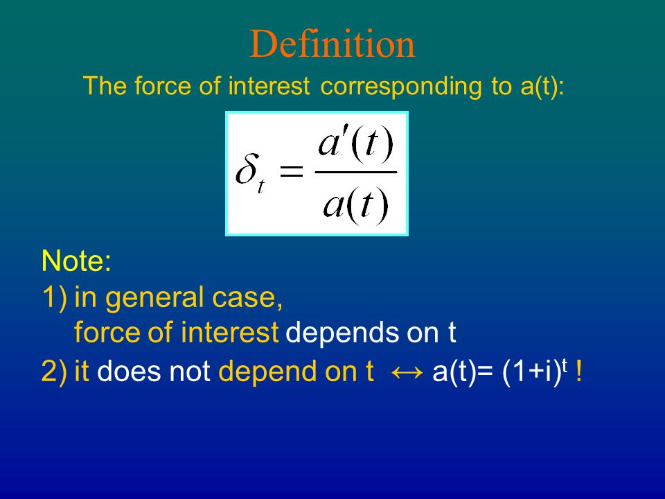 Definition Note: in general case, force of interest depends on t