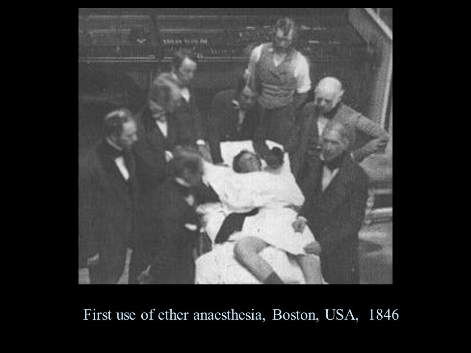 First use of ether anaesthesia, Boston, USA, 1846