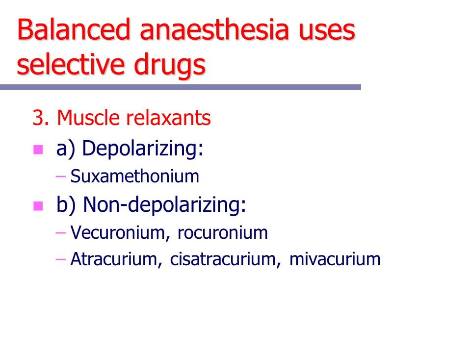 Balanced anaesthesia uses selective drugs