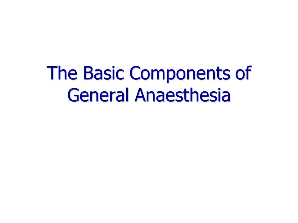 The Basic Components of General Anaesthesia