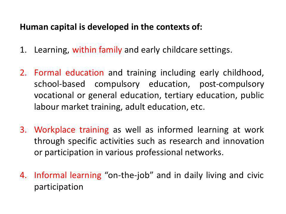 Human capital is developed in the contexts of: