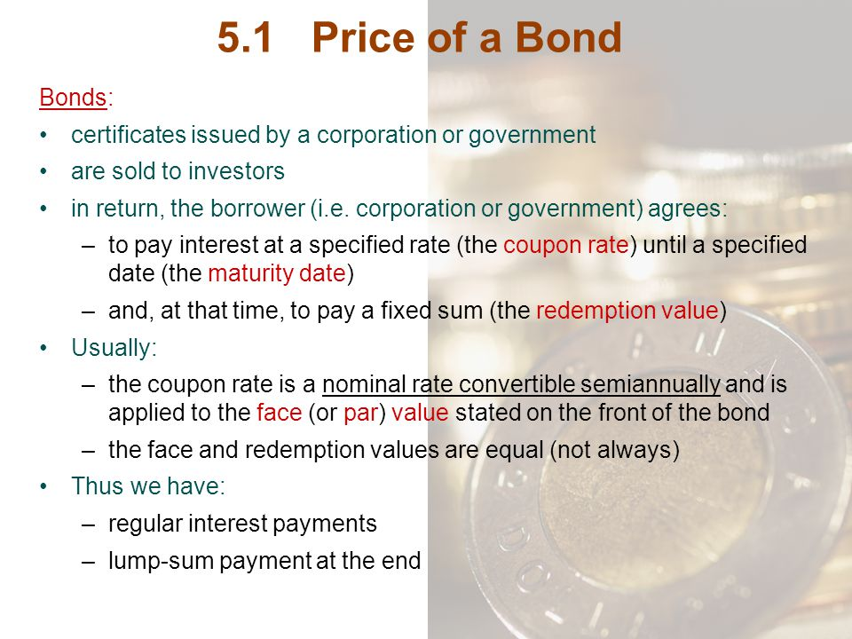 5.1 Price of a Bond Bonds: certificates issued by a corporation or government. are sold to investors.