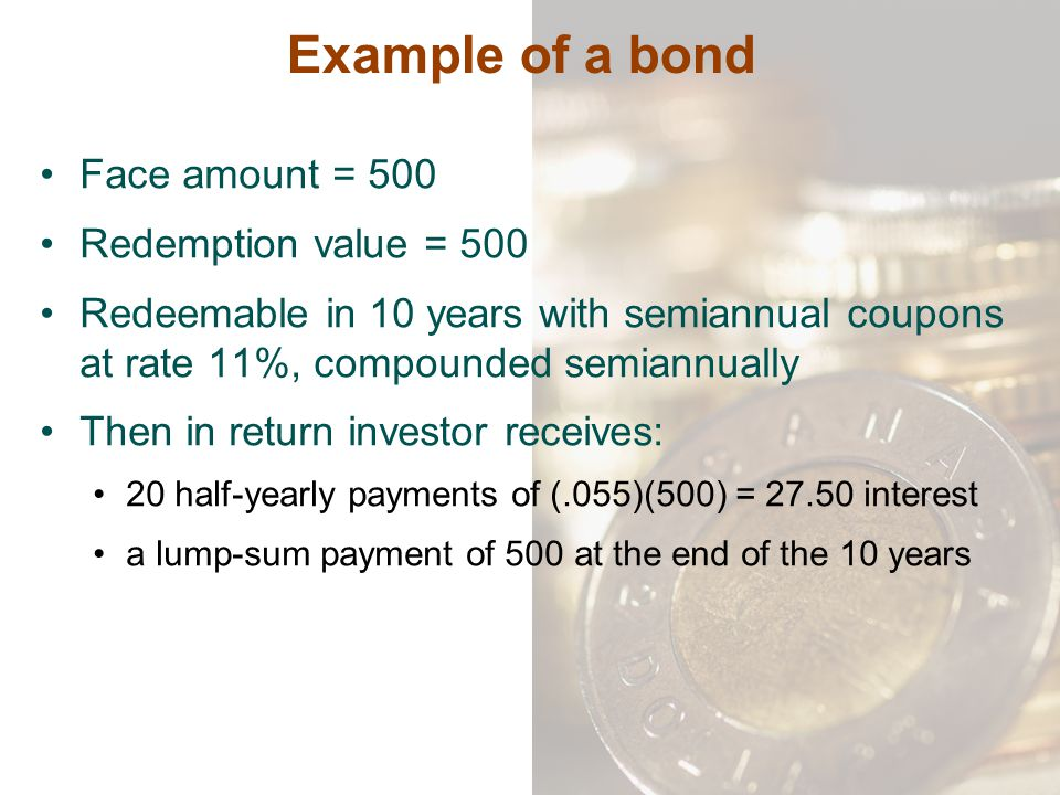 Example of a bond Face amount = 500 Redemption value = 500