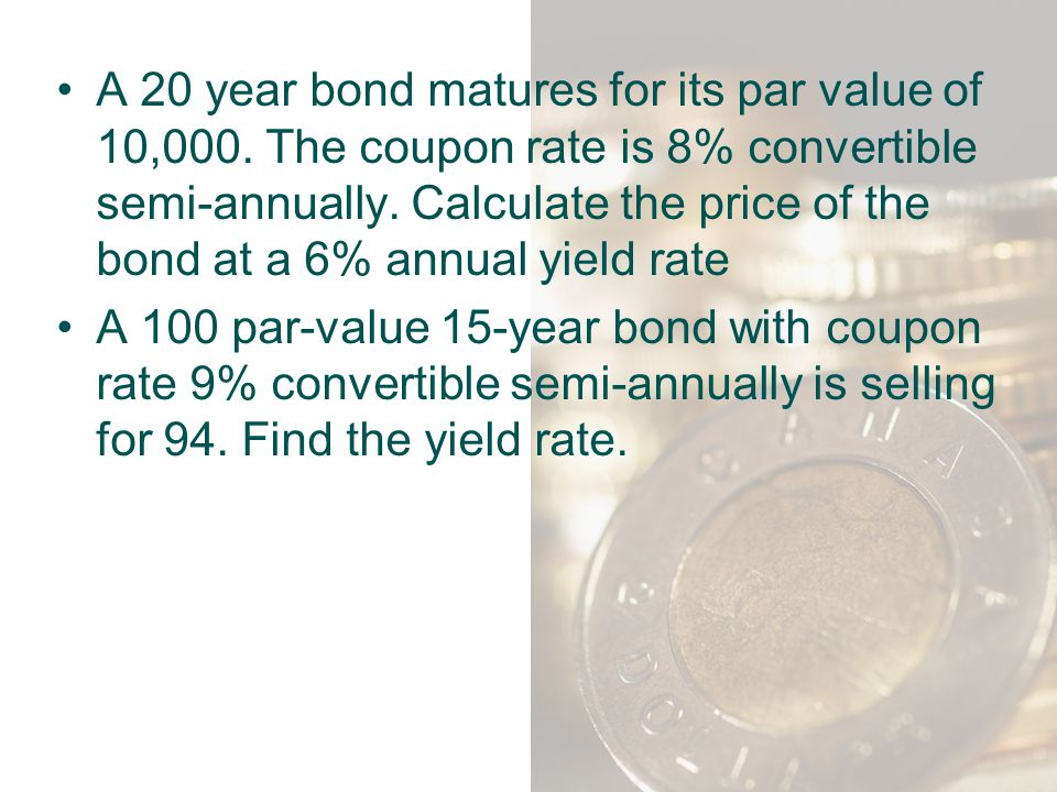 A 20 year bond matures for its par value of 10,000