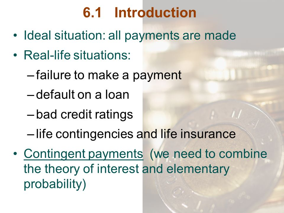 6.1 Introduction Ideal situation: all payments are made