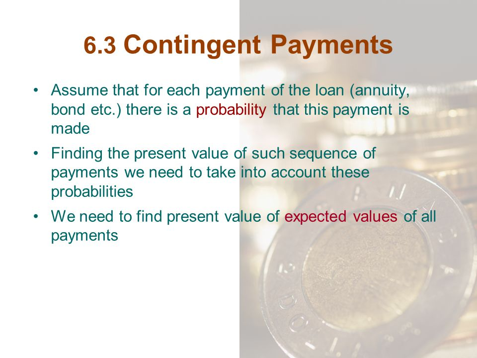 6.3 Contingent Payments Assume that for each payment of the loan (annuity, bond etc.) there is a probability that this payment is made.