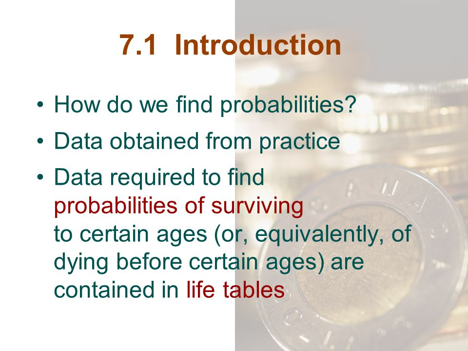 7.1 Introduction How do we find probabilities