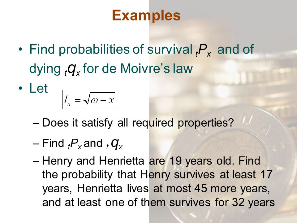 Examples Find probabilities of survival tPx and of dying tqx for de Moivre's law. Let. Does it satisfy all required properties