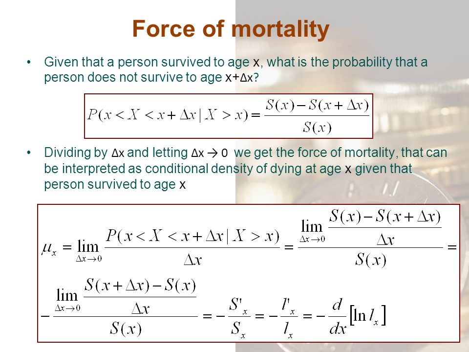 Force of mortality Given that a person survived to age x, what is the probability that a person does not survive to age x+∆x